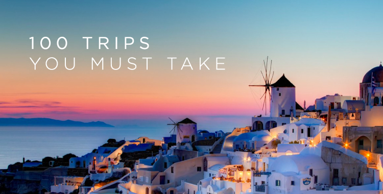 100 Trips You Must Take