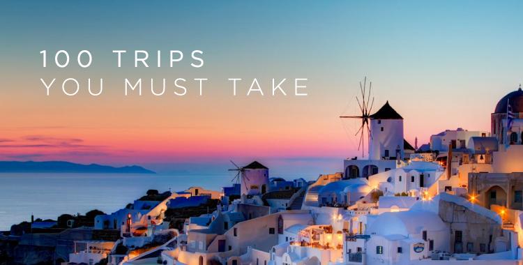 100 Trips You Must Take